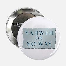 "Yahweh or No Way 2.25"" Button"