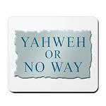 Yahweh or No Way Mousepad