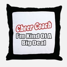 """Cheer Coach...Big Deal"" Throw Pillow"