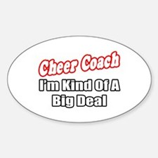 """Cheer Coach...Big Deal"" Oval Decal"