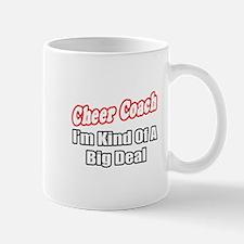 """""""Cheer Coach...Big Deal"""" Mug"""