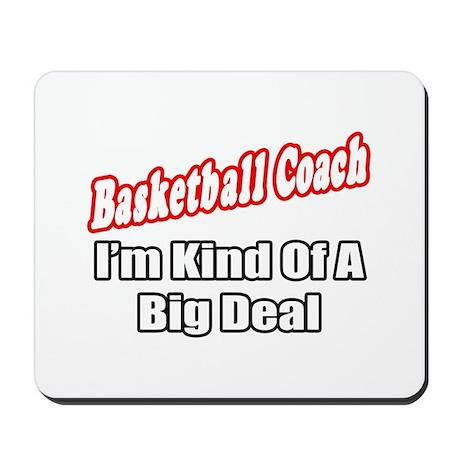 """Basketball Coach..Big Deal"" Mousepad"