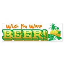 Wish You Were Beer Bumper Bumper Sticker
