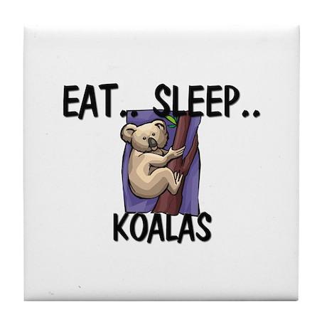 Eat ... Sleep ... KOALAS Tile Coaster