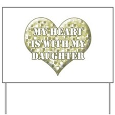 My Heart Is With My Daughter Yard Sign