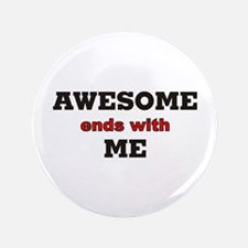 """Awesome ends with me 3.5"""" Button"""