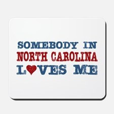 Somebody in North Carolina Loves Me Mousepad