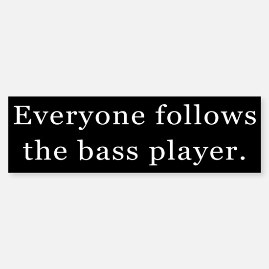 Everyone Follows the Bass Player Bumper Bumper Bumper Sticker