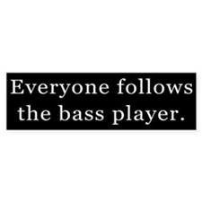 Everyone Follows the Bass Player Bumper Bumper Sticker