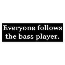 Everyone Follows the Bass Player Bumper Car Sticker