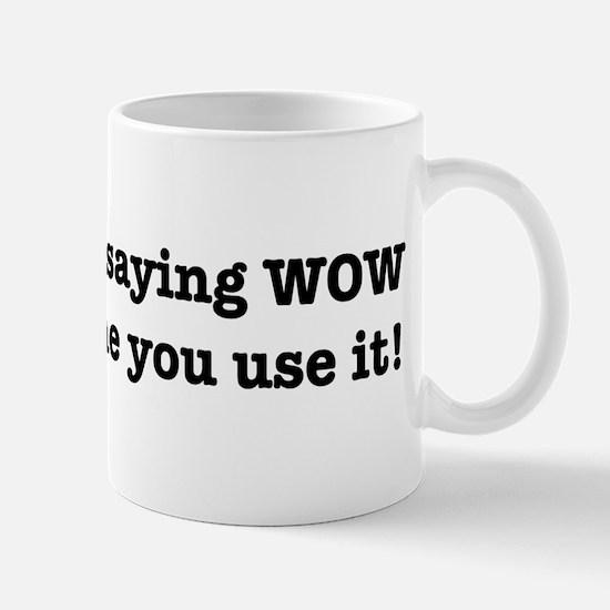 You'll Be Saying WOW Everytime You Use It! Mug