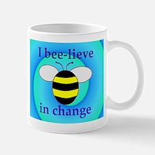 I BEE-LIEVE IN CHANGE Mug