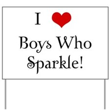 I Love Boys Who Sparkle Yard Sign