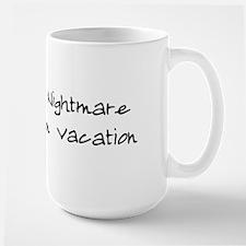 Your Nightmare My Vacation Large Mug