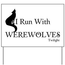 Twilight I Run With Werewolves Yard Sign