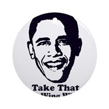 Take That Right-Wing Whacko! Ornament (Round)