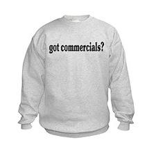 got commercials? Sweatshirt