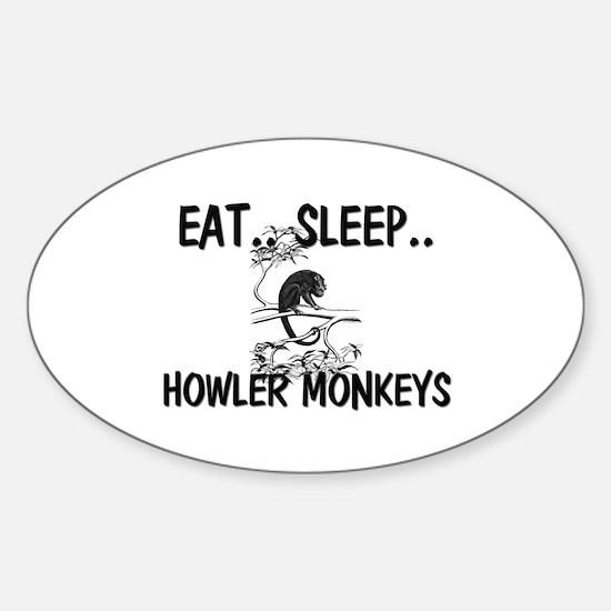 Eat ... Sleep ... HOWLER MONKEYS Oval Decal