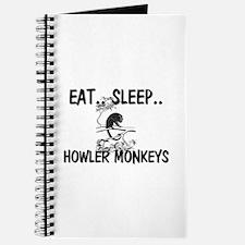 Eat ... Sleep ... HOWLER MONKEYS Journal