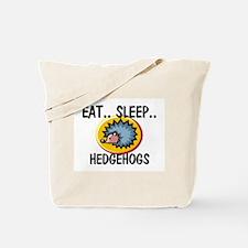 Eat ... Sleep ... HEDGEHOGS Tote Bag