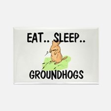 Eat ... Sleep ... GROUNDHOGS Rectangle Magnet