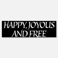 Happy Joyous & Free Bumper Bumper Bumper Sticker