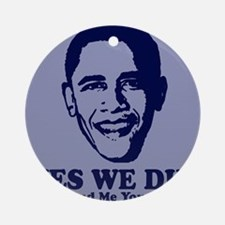 Yes We Did! Now Send Me Your Ornament (Round)