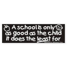 A school is only as good Bumper Bumper Sticker