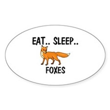 Eat ... Sleep ... FOXES Oval Sticker