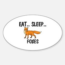 Eat ... Sleep ... FOXES Oval Decal