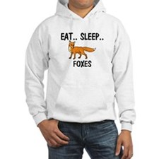 Eat ... Sleep ... FOXES Hooded Sweatshirt