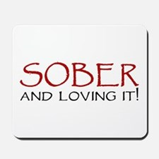 Sober and Loving It! Mousepad