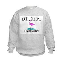 Eat ... Sleep ... FLAMINGOS Sweatshirt