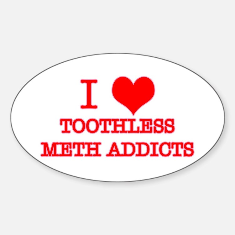 I LOVE TOOTHLESS METH ADDICTS Oval Decal