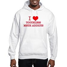 I LOVE TOOTHLESS METH ADDICTS Jumper Hoodie