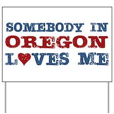 Somebody in Oregon Loves Me Yard Sign