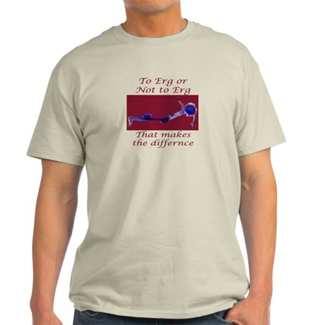 Ergs and other rowing images Light T-Shirt