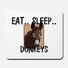 Eat ... Sleep ... DONKEYS Mousepad