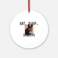 Eat ... Sleep ... DONKEYS Ornament (Round)