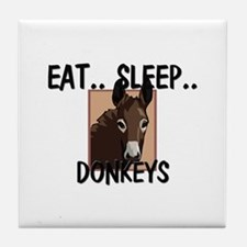 Eat ... Sleep ... DONKEYS Tile Coaster