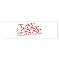 Tap Snap or Nap the Choice is Bumper Bumper Sticker