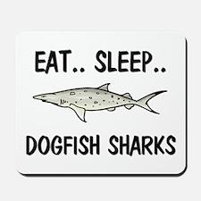 Eat ... Sleep ... DOGFISH SHARKS Mousepad
