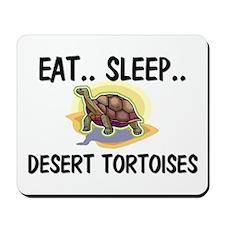 Eat ... Sleep ... DESERT TORTOISES Mousepad
