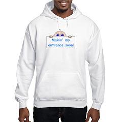 MAKIN' MY ENTRANCE SOON Hooded Sweatshirt