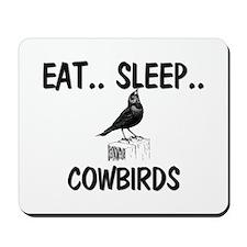 Eat ... Sleep ... COWBIRDS Mousepad