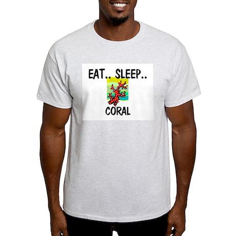 Eat ... Sleep ... CORAL Light T-Shirt