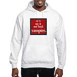 Twilight Say Vampire Hooded Sweatshirt
