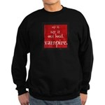 Twilight Say Vampire Sweatshirt (dark)