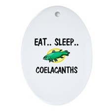Eat ... Sleep ... COELACANTHS Oval Ornament