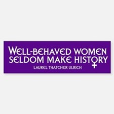 WELL-BEHAVED WOMEN Bumper Bumper Bumper Sticker